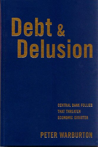 Debt and Delusion: Central Bank Follies that Threaten Economic Disaster (Deluxe Edition)