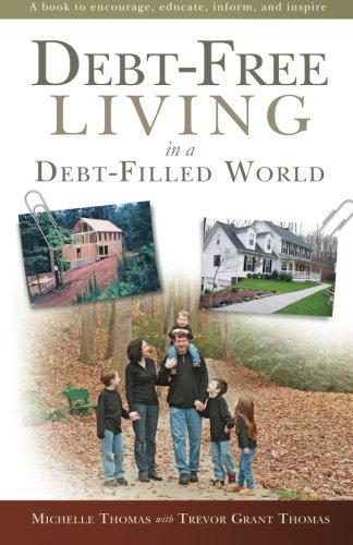 Debt-Free Living in a Debt-Filled World: A book to encourage, educate, inform, and inspire.