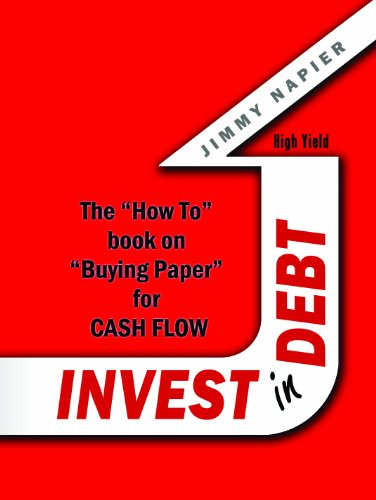 "Invest in Debt: The ""How To"" Book on ""Buying Paper"" for Cash Flow"