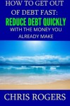 How to Get Out Of Debt Fast: Reduce Debt Quickly With The Money You Currently Make