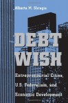 Debt Wish: Entrepreneurial Cities, U.S. Federalism, and Economic Development (Pitt Series in Policy and Institutional Science)