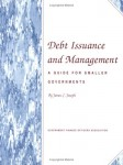Debt Issuance and Management: A Guide for Smaller Governments