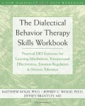 The Dialectical Behavior Therapy Skills Workbook: Practical DBT Exercises for Learning Mindfulness, Interpersonal Effectiveness, Emotion Regulation & … Tolerance (New Harbinger Self-Help Workbook)