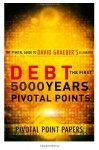 Debt The First 5000 Years Pivotal Points – The Pivotal Guide to David Graeber's Celebrated Book (Pivotal Point Papers) (Volume 5)