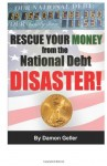Rescue Your Money from the National Debt Disaster: How to Secure Your Savings & Retirement Before the Debt Bomb Explodes