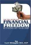 You Will Never Have Financial Freedom By Paying Off Your Debt