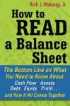 How to Read a Balance Sheet: The Bottom Line on What You Need to Know about Cash Flow, Assets, Debt, Equity, Profit…and How It all Comes Together