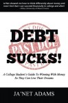 Debt Sucks!: A College Student's Guide To Winning With Money So They Can Live Their Dreams!