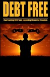 Debt Free: Overcoming Debt And Regaining Financial Freedom
