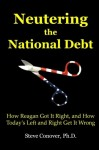 Neutering the National Debt: How Reagan Got It Right, and How Today's Left and Right Get It Wrong