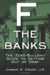 F* the Banks!: The Zero-Bullshit Guide to Getting Out of Debt