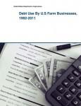 Debt Use By U.S Farm Businesses, 1992-2011