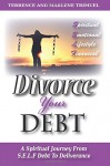 Divorce Your Debt: A Spiritual Journey from S.E.L.F. Debt to Deliverance