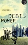 Debt as Power (Theory for a Global Age Series)