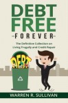 Debt Free Forever: The Definitive Collection on Living Frugally and Credit Repair