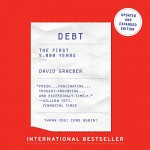 Debt – Updated and Expanded: The First 5,000 Years