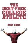 The Debt-Free College Athlete: Attend Your Dream School. Get Recruited. Graduate 100% Debt-Free.
