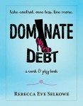 Dominate Your Debt: A Work & Play Book