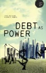 Debt as Power (Theory for a Global Age)
