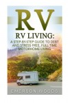 RV: A Step-By-Step Guide to Debt and Stress Free, Full Time Motorhome Living