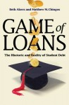 Game of Loans: The Rhetoric and Reality of Student Debt