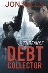 Debt Collector – Vengeance (Jack Winchester Vigilante Justice Series) (Volume 2)