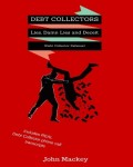 Debt Collectors:  Lies, Damn Lies and Deceit: The Complete Authoritative Guide to Self Defense with Debt Collectors