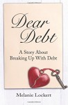 Dear Debt: A Story About Breaking Up With Debt