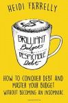 Brilliant Budgets and Despicable Debt: How to Conquer Debt and Master Your Budget Without Becoming an Insomniac ($mall Change-Big Reward$) (Volume 1)
