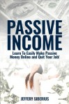 Passive Income: Learn to easily make passive money online and quit your job! Utilize multiple income streams to pay off debt and become financially free.