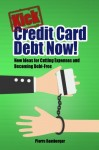 Kick Credit Card Debt Now!: New Ideas for Cutting Expenses and Becoming Debt-Free