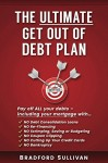 The Ultimate Get Out of Debt Plan: Pay off ALL your debts – including your mortgage. NO Debt Consolidation Loans, Refinancing, Scrimping, Saving or Budgeting, Cutting Up Credit Cards or Bankruptcy!